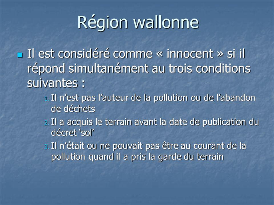 Région wallonne Il est considéré comme « innocent » si il répond simultanément au trois conditions suivantes : Il est considéré comme « innocent » si