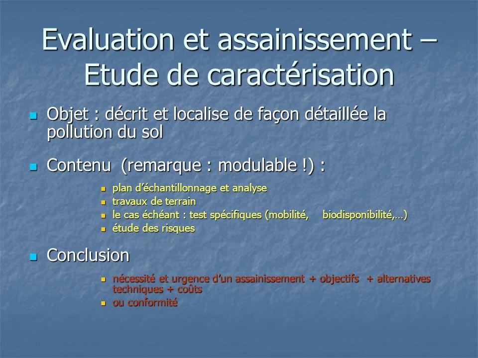 Evaluation et assainissement – Etude de caractérisation Objet : décrit et localise de façon détaillée la pollution du sol Objet : décrit et localise d