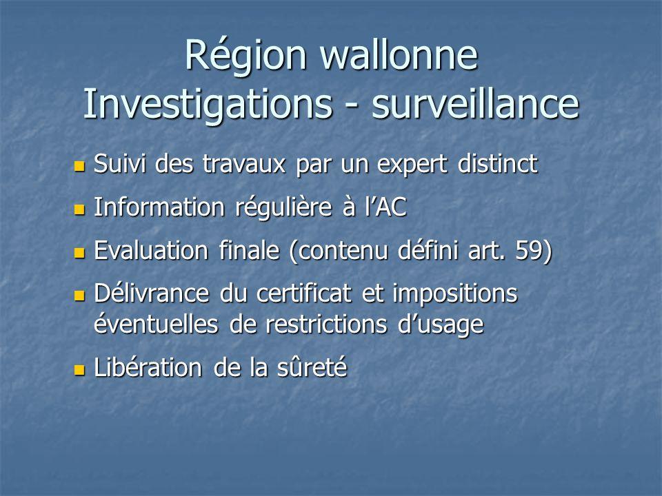 Région wallonne Investigations - surveillance Suivi des travaux par un expert distinct Suivi des travaux par un expert distinct Information régulière