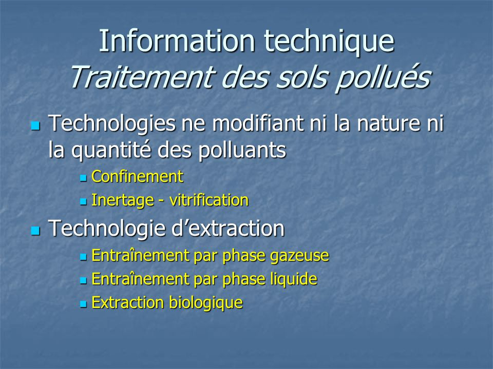 Information technique Traitement des sols pollués Technologies ne modifiant ni la nature ni la quantité des polluants Technologies ne modifiant ni la