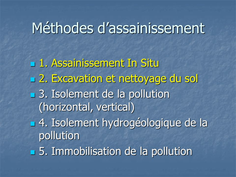 Méthodes d'assainissement 1. Assainissement In Situ 1. Assainissement In Situ 2. Excavation et nettoyage du sol 2. Excavation et nettoyage du sol 3. I