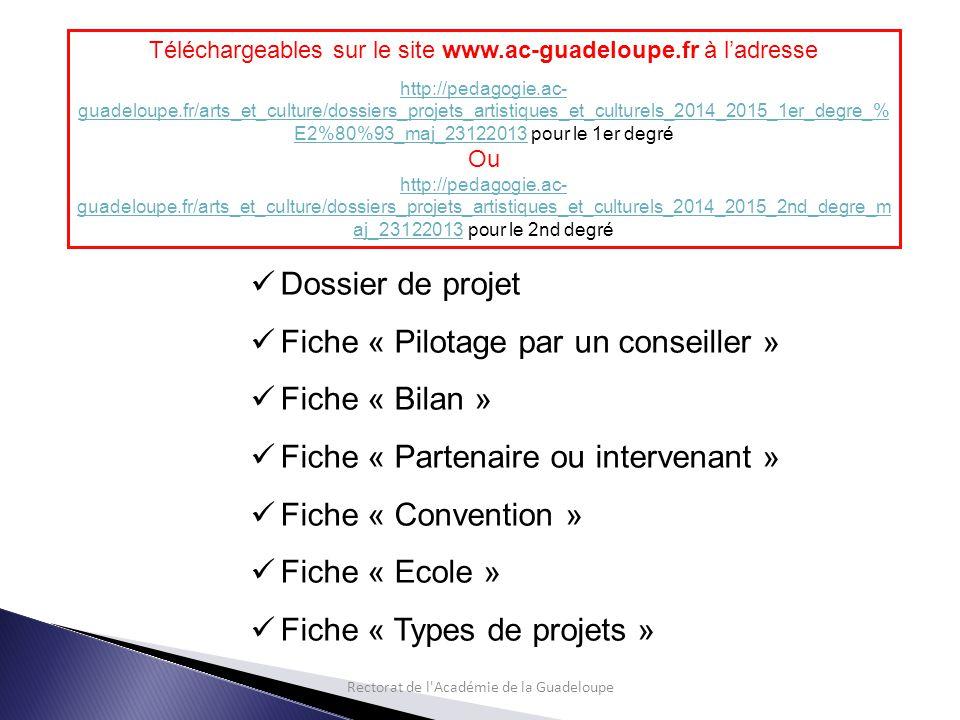 Téléchargeables sur le site www.ac-guadeloupe.fr à l'adresse http://pedagogie.ac- guadeloupe.fr/arts_et_culture/dossiers_projets_artistiques_et_culturels_2014_2015_1er_degre_% E2%80%93_maj_23122013http://pedagogie.ac- guadeloupe.fr/arts_et_culture/dossiers_projets_artistiques_et_culturels_2014_2015_1er_degre_% E2%80%93_maj_23122013 pour le 1er degré Ou http://pedagogie.ac- guadeloupe.fr/arts_et_culture/dossiers_projets_artistiques_et_culturels_2014_2015_2nd_degre_m aj_23122013http://pedagogie.ac- guadeloupe.fr/arts_et_culture/dossiers_projets_artistiques_et_culturels_2014_2015_2nd_degre_m aj_23122013 pour le 2nd degré Dossier de projet Fiche « Pilotage par un conseiller » Fiche « Bilan » Fiche « Partenaire ou intervenant » Fiche « Convention » Fiche « Ecole » Fiche « Types de projets »