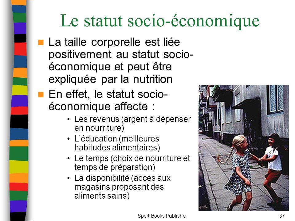 Sport Books Publisher37 Le statut socio-économique La taille corporelle est liée positivement au statut socio- économique et peut être expliquée par l
