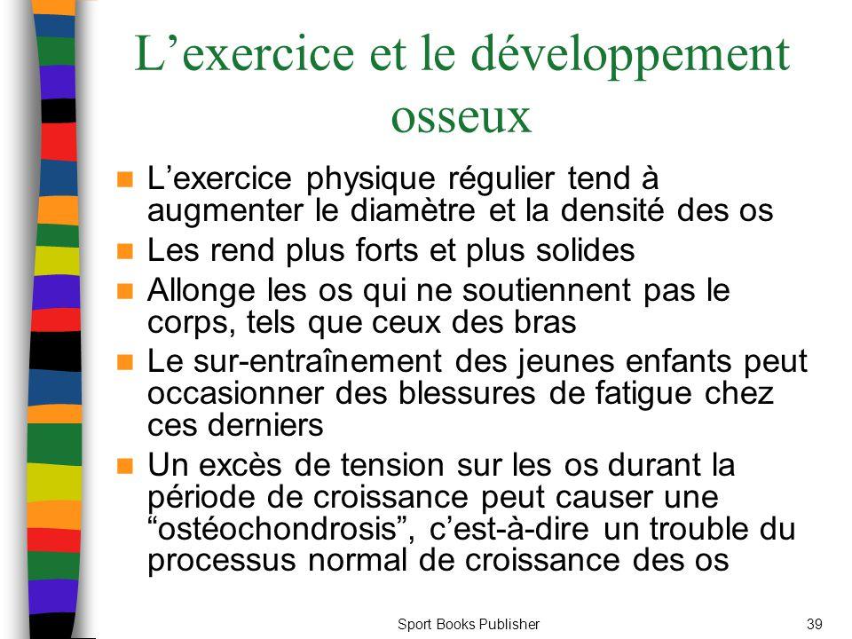 Sport Books Publisher39 L'exercice et le développement osseux L'exercice physique régulier tend à augmenter le diamètre et la densité des os Les rend