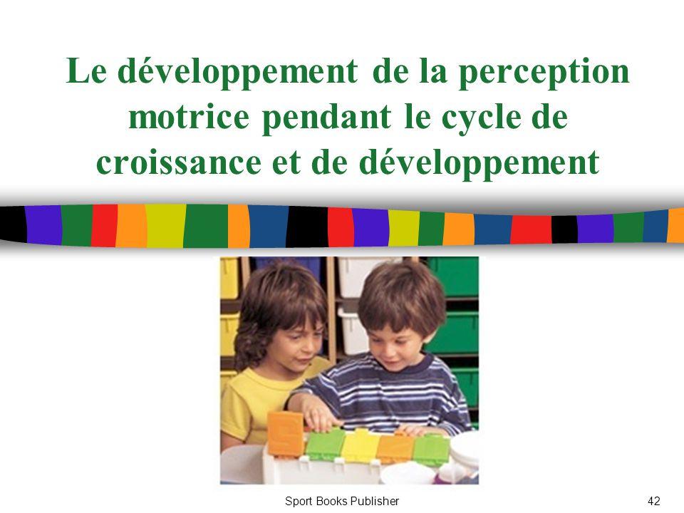 Sport Books Publisher42 Le développement de la perception motrice pendant le cycle de croissance et de développement