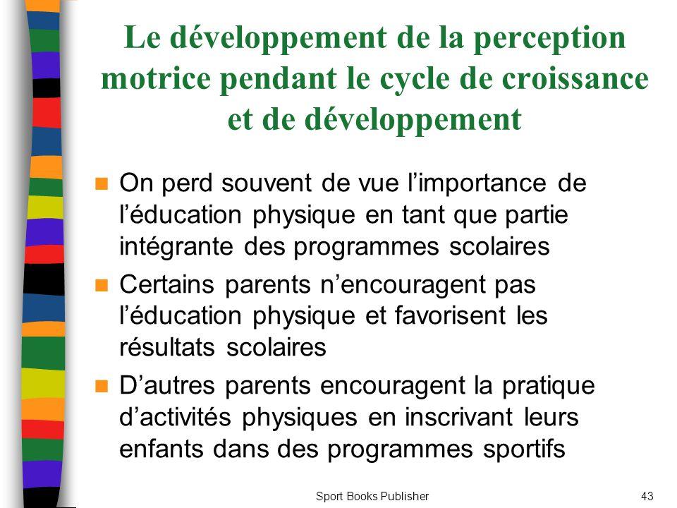 Sport Books Publisher43 Le développement de la perception motrice pendant le cycle de croissance et de développement On perd souvent de vue l'importan