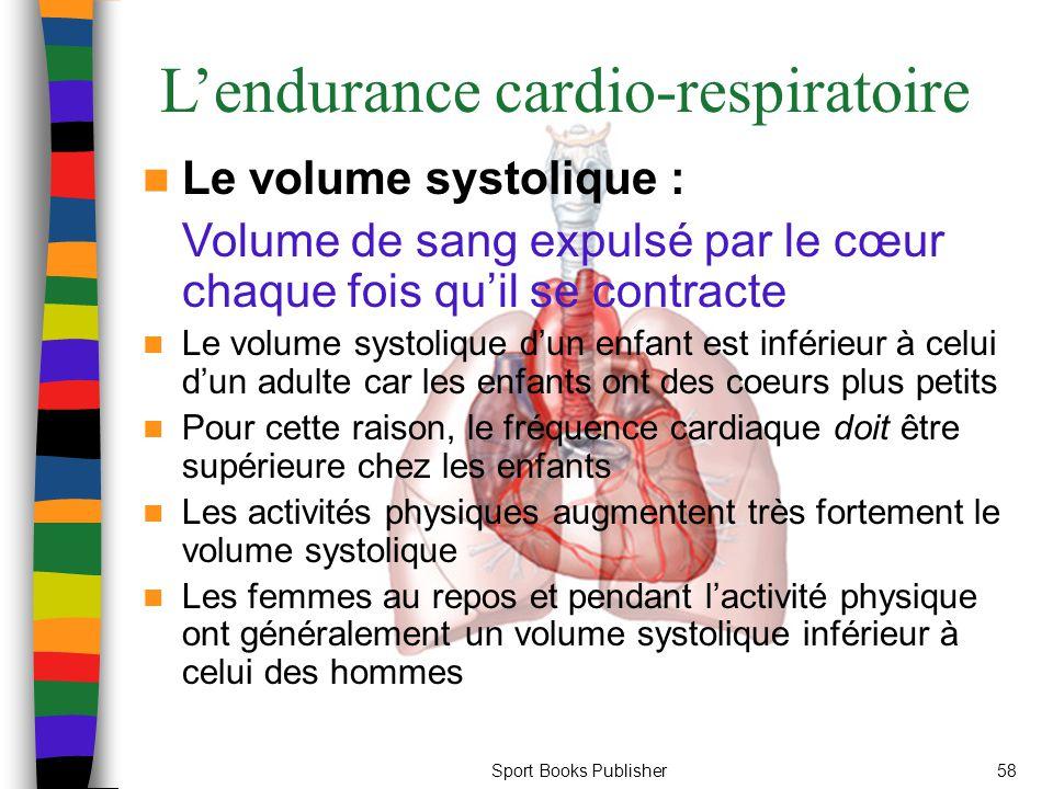 Sport Books Publisher58 L'endurance cardio-respiratoire Le volume systolique : Volume de sang expulsé par le cœur chaque fois qu'il se contracte Le vo