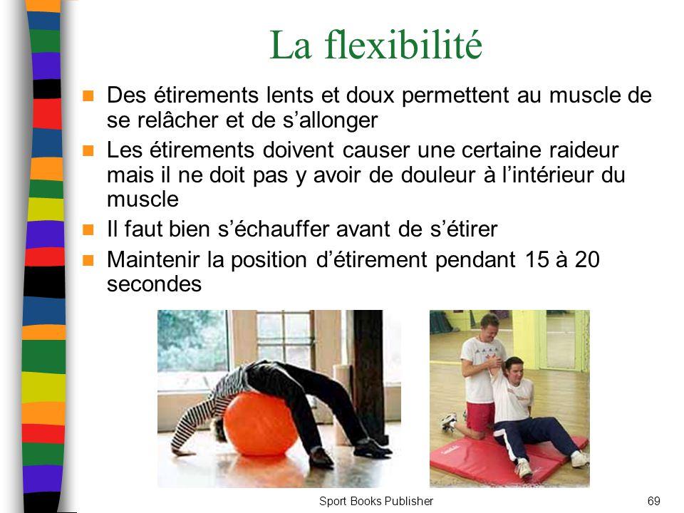 Sport Books Publisher69 La flexibilité Des étirements lents et doux permettent au muscle de se relâcher et de s'allonger Les étirements doivent causer