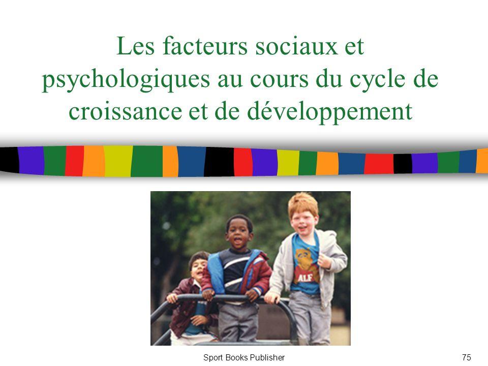 Sport Books Publisher75 Les facteurs sociaux et psychologiques au cours du cycle de croissance et de développement