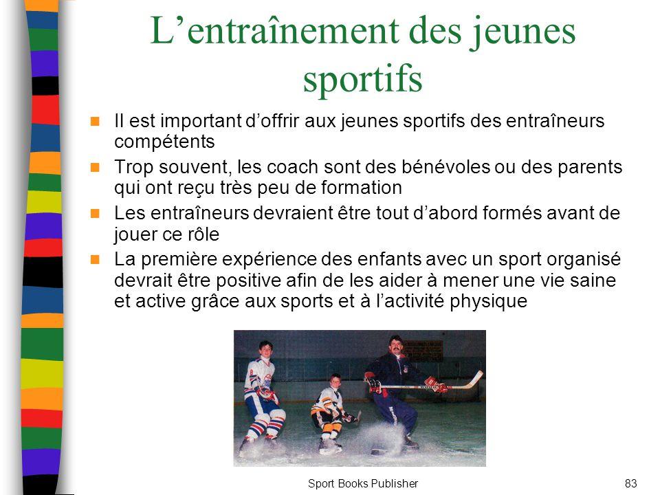 Sport Books Publisher83 L'entraînement des jeunes sportifs Il est important d'offrir aux jeunes sportifs des entraîneurs compétents Trop souvent, les coach sont des bénévoles ou des parents qui ont reçu très peu de formation Les entraîneurs devraient être tout d'abord formés avant de jouer ce rôle La première expérience des enfants avec un sport organisé devrait être positive afin de les aider à mener une vie saine et active grâce aux sports et à l'activité physique