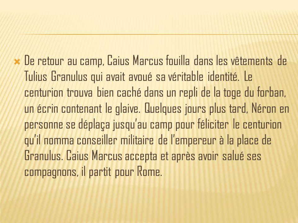  De retour au camp, Caius Marcus fouilla dans les vêtements de Tulius Granulus qui avait avoué sa véritable identité.