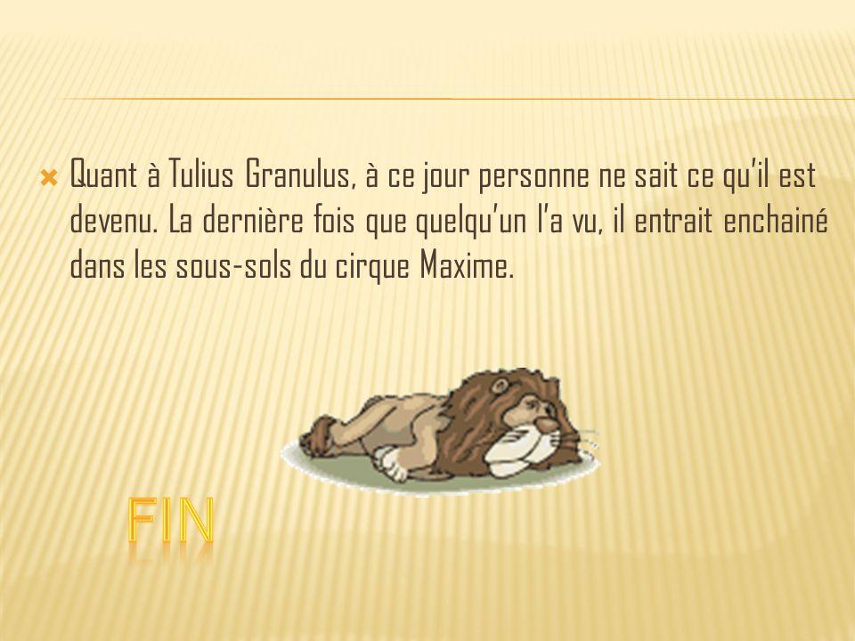  Quant à Tulius Granulus, à ce jour personne ne sait ce qu'il est devenu.
