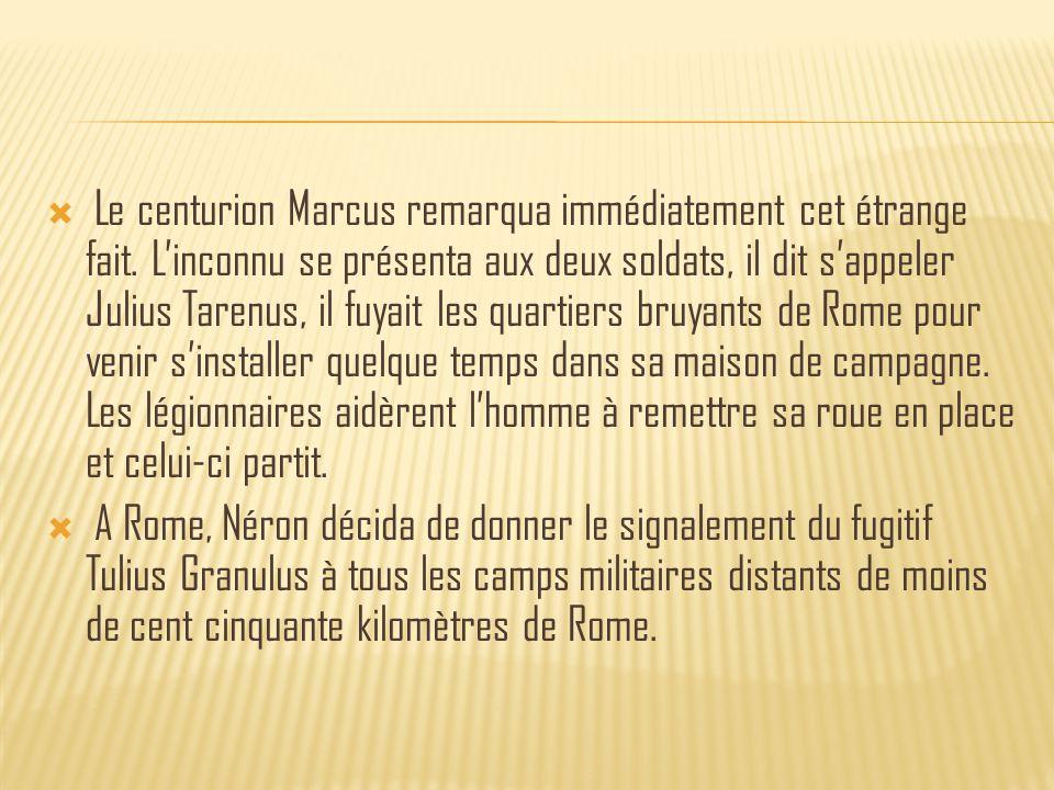  Le centurion Marcus remarqua immédiatement cet étrange fait.