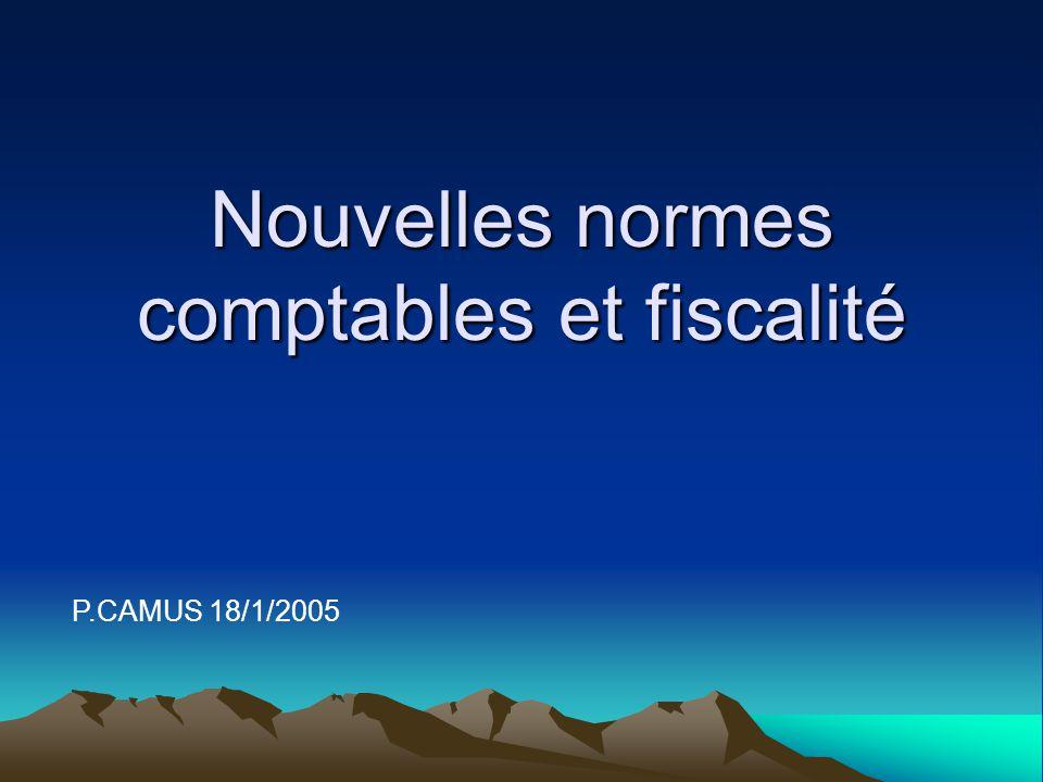 Nouvelles normes comptables et fiscalité P.CAMUS 18/1/2005