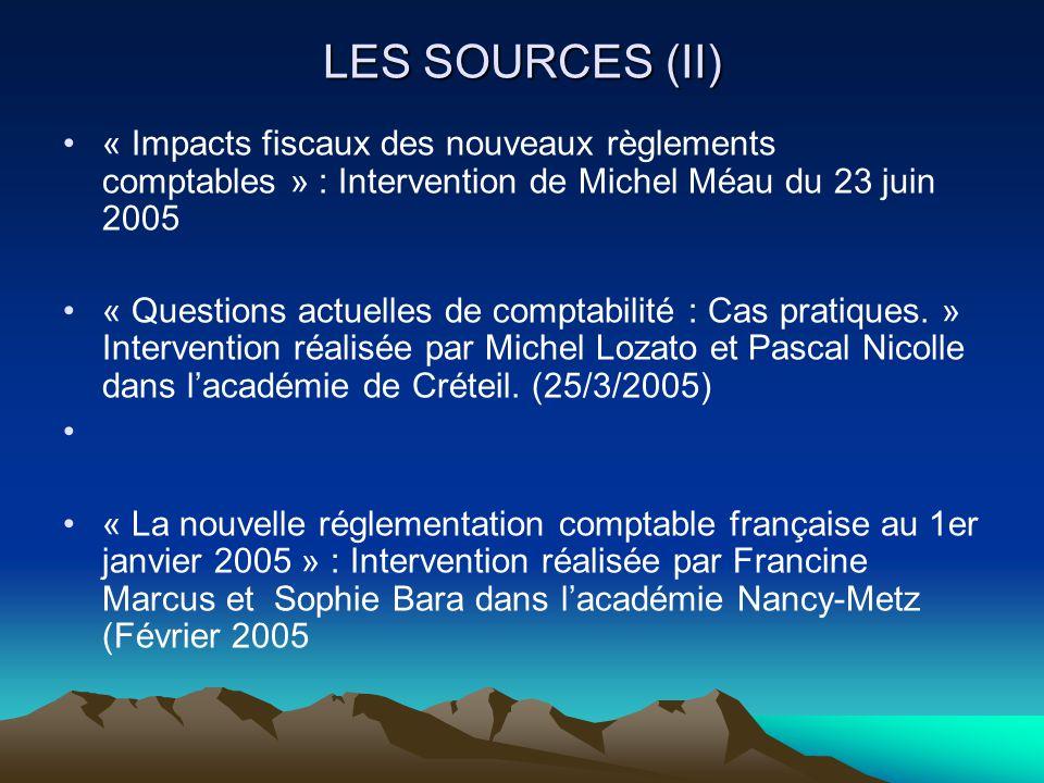 LES SOURCES (II) « Impacts fiscaux des nouveaux règlements comptables » : Intervention de Michel Méau du 23 juin 2005 « Questions actuelles de comptabilité : Cas pratiques.