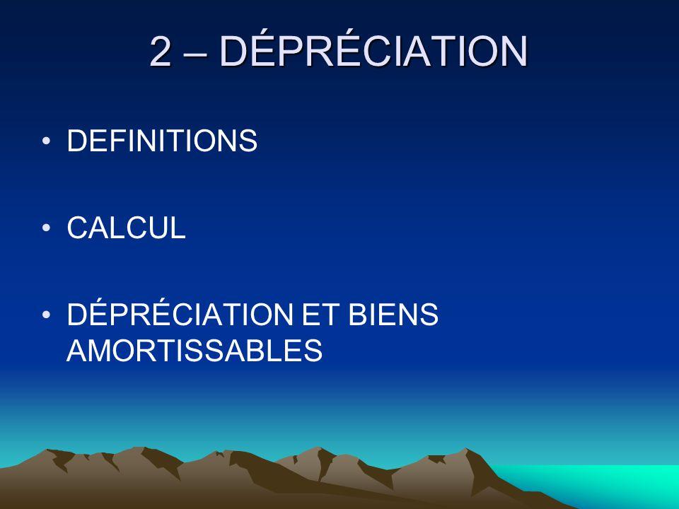 2 – DÉPRÉCIATION DEFINITIONS CALCUL DÉPRÉCIATION ET BIENS AMORTISSABLES