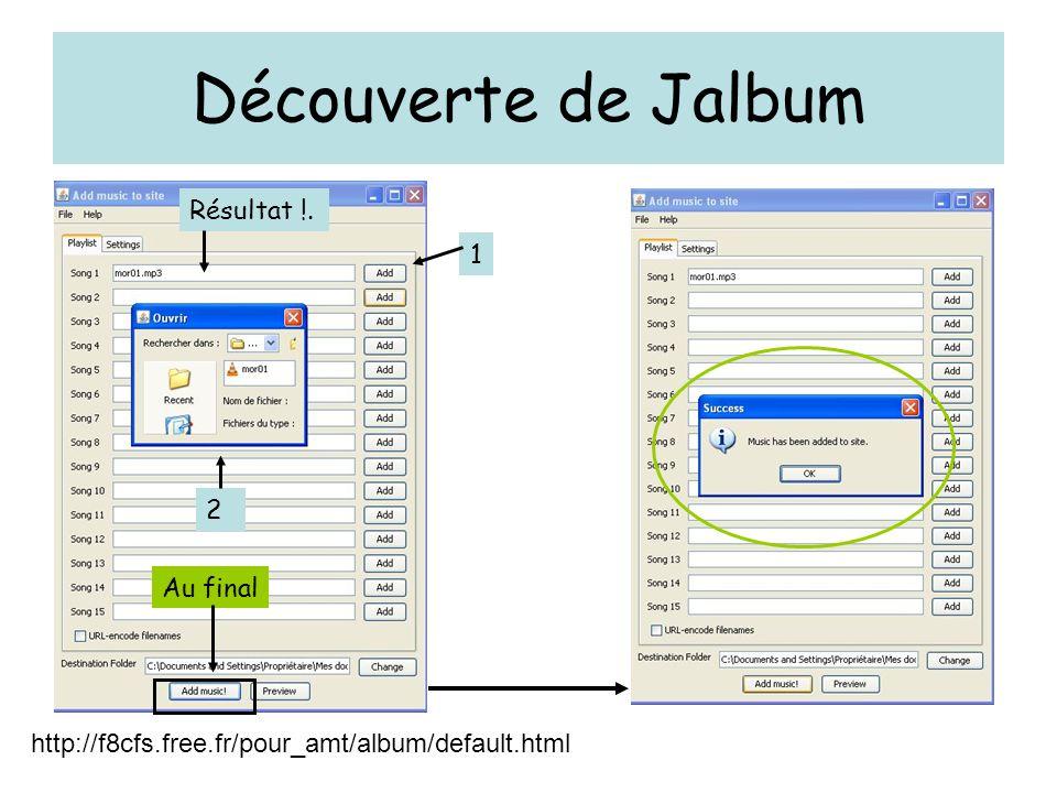 Découverte de Jalbum http://f8cfs.free.fr/pour_amt/album/default.html 1 2 Résultat !. Au final