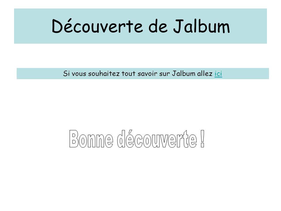 Découverte de Jalbum Si vous souhaitez tout savoir sur Jalbum allez iciici
