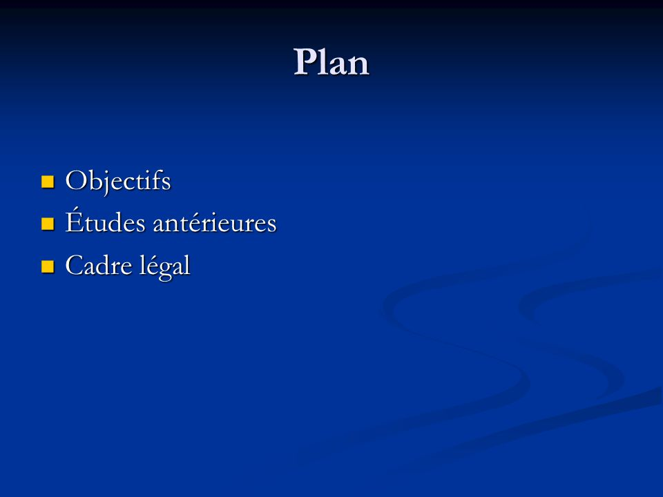 Plan Objectifs Objectifs Études antérieures Études antérieures Cadre légal Cadre légal