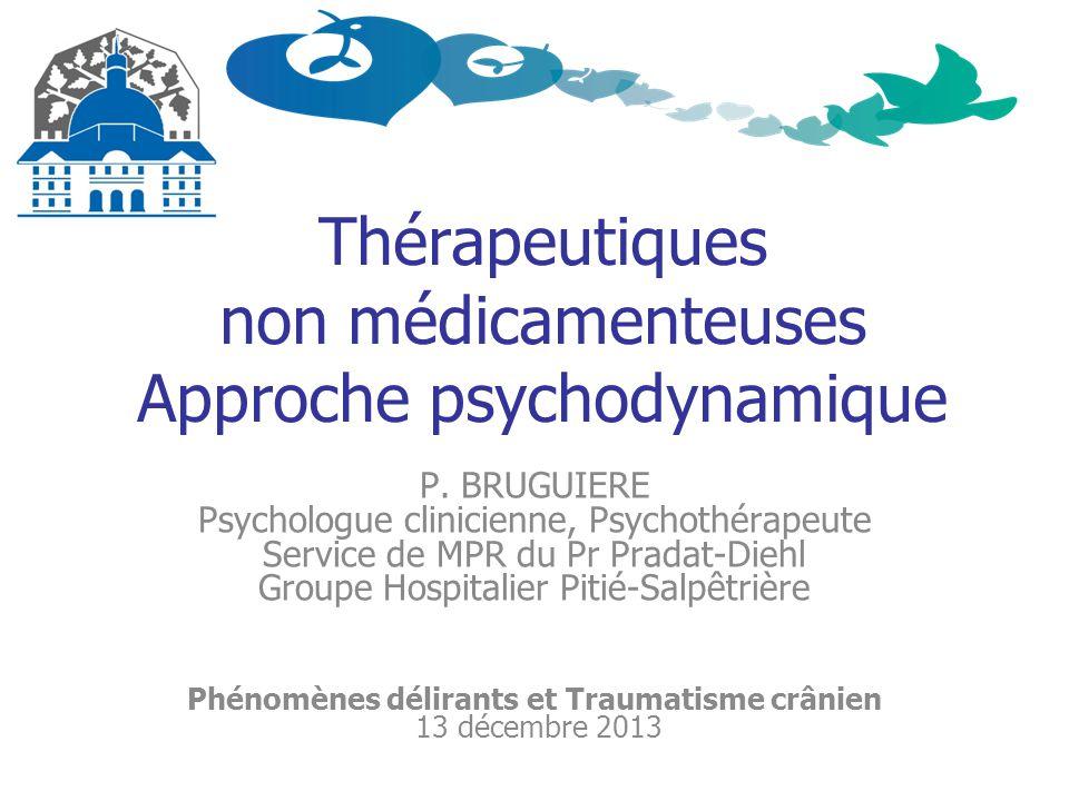 Thérapeutiques non médicamenteuses Approche psychodynamique P. BRUGUIERE Psychologue clinicienne, Psychothérapeute Service de MPR du Pr Pradat-Diehl G