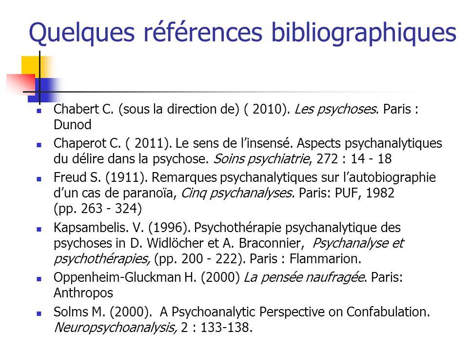 Quelques références bibliographiques Chabert C. (sous la direction de) ( 2010). Les psychoses. Paris : Dunod Chaperot C. ( 2011). Le sens de l'insensé