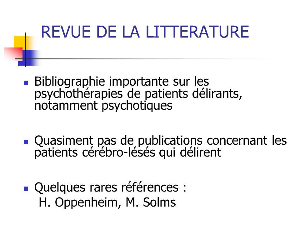 REVUE DE LA LITTERATURE Bibliographie importante sur les psychothérapies de patients délirants, notamment psychotiques Quasiment pas de publications c