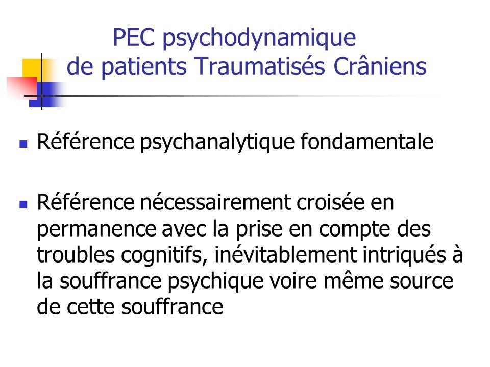 PEC psychodynamique de patients Traumatisés Crâniens Référence psychanalytique fondamentale Référence nécessairement croisée en permanence avec la pri