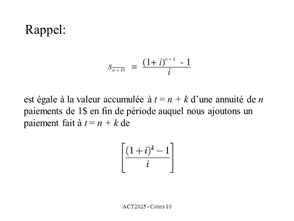 ACT2025 - Cours 10 est égale à la valeur accumulée à t = n + k d'une annuité de n paiements de 1$ en fin de période auquel nous ajoutons un paiement f
