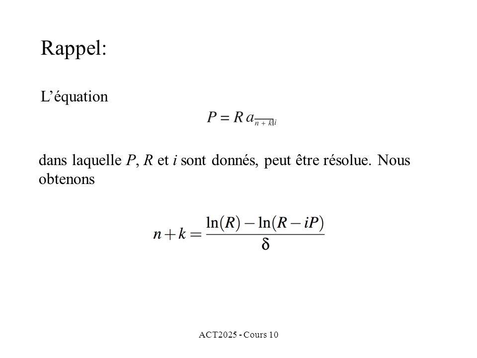 ACT2025 - Cours 10 dans laquelle P, R et i sont donnés, peut être résolue. Nous obtenons Rappel: L'équation