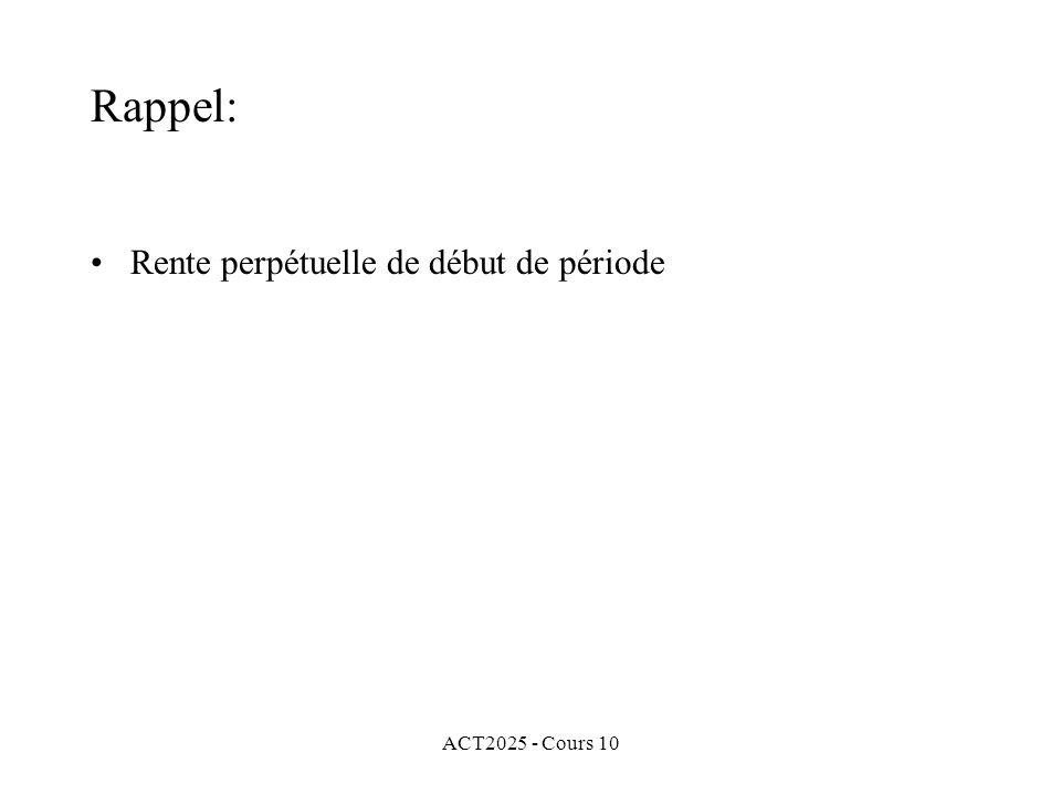 ACT2025 - Cours 10 Rappel: Rente perpétuelle de début de période