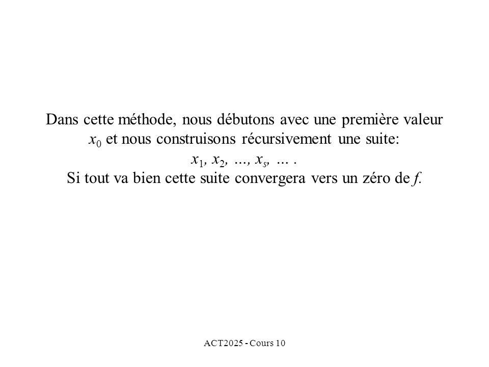 ACT2025 - Cours 10 Dans cette méthode, nous débutons avec une première valeur x 0 et nous construisons récursivement une suite: x 1, x 2, …, x s, …. S