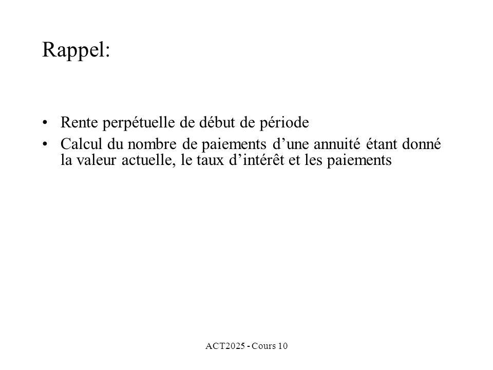 ACT2025 - Cours 10 Rappel: Rente perpétuelle de début de période Calcul du nombre de paiements d'une annuité étant donné la valeur actuelle, le taux d