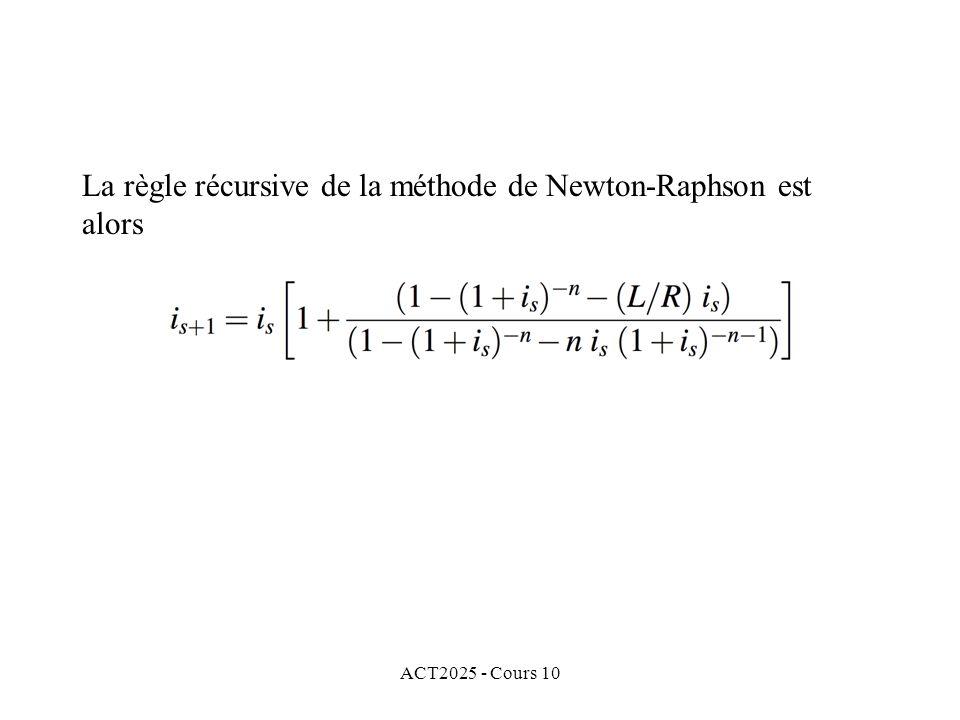 ACT2025 - Cours 10 La règle récursive de la méthode de Newton-Raphson est alors