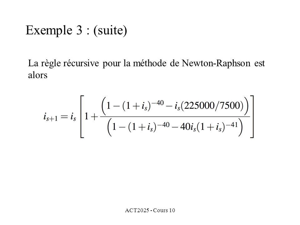 ACT2025 - Cours 10 La règle récursive pour la méthode de Newton-Raphson est alors Exemple 3 : (suite)
