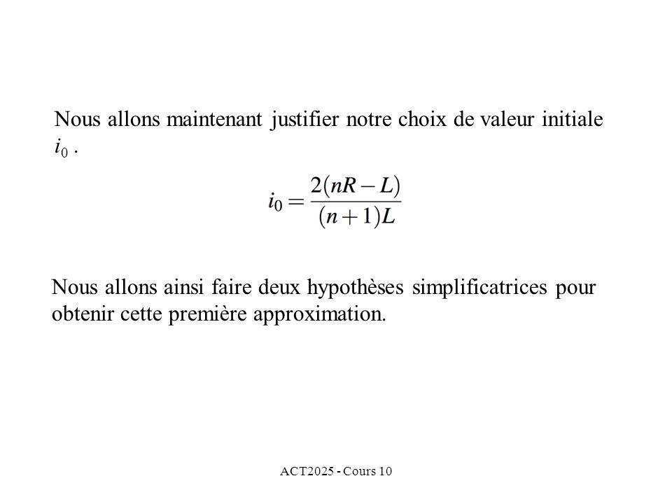 ACT2025 - Cours 10 Nous allons maintenant justifier notre choix de valeur initiale i 0. Nous allons ainsi faire deux hypothèses simplificatrices pour