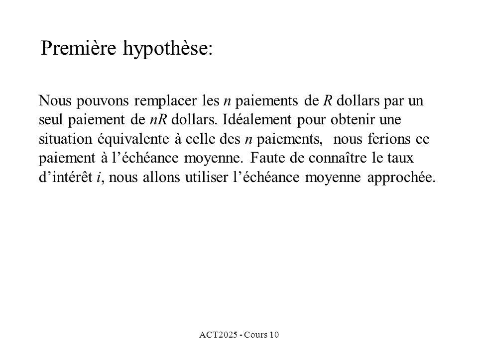 ACT2025 - Cours 10 Nous pouvons remplacer les n paiements de R dollars par un seul paiement de nR dollars. Idéalement pour obtenir une situation équiv