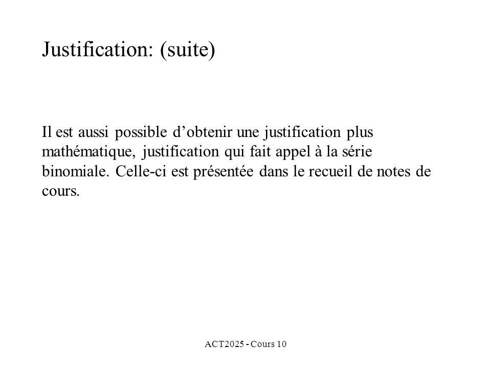 ACT2025 - Cours 10 Il est aussi possible d'obtenir une justification plus mathématique, justification qui fait appel à la série binomiale. Celle-ci es