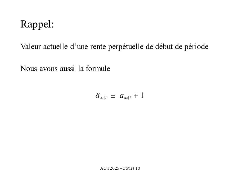 ACT2025 - Cours 10 Rappel: Valeur actuelle d'une rente perpétuelle de début de période Nous avons aussi la formule