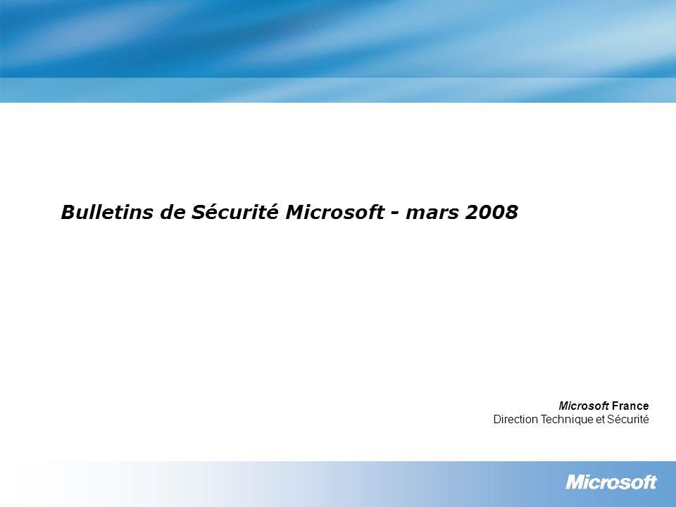 Bulletins de Sécurité Microsoft - mars 2008 Microsoft France Direction Technique et Sécurité