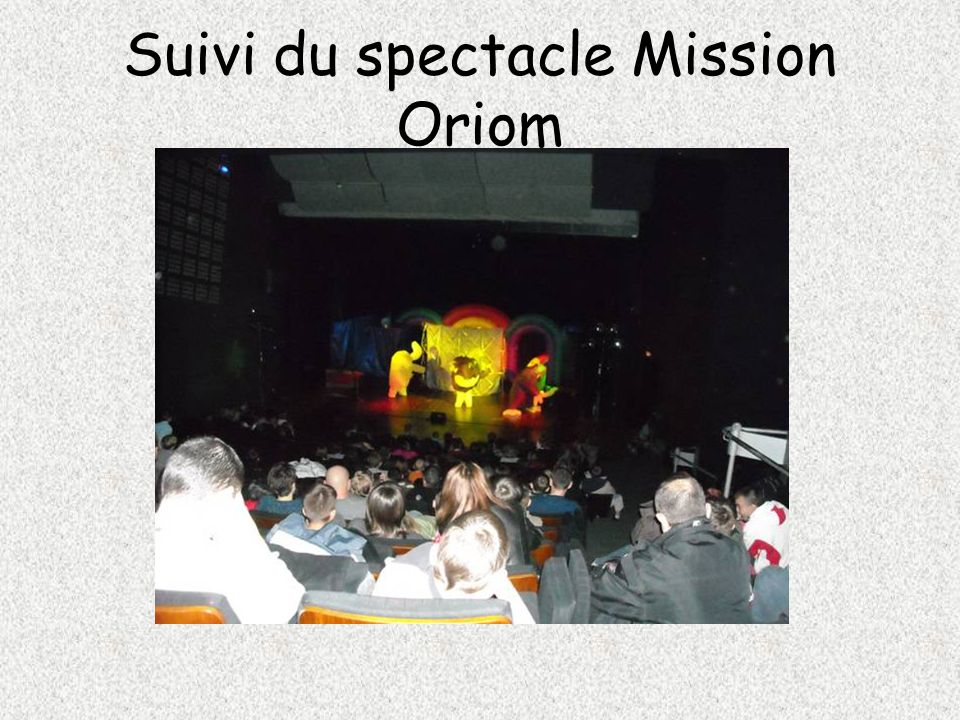 Suivi du spectacle Mission Oriom