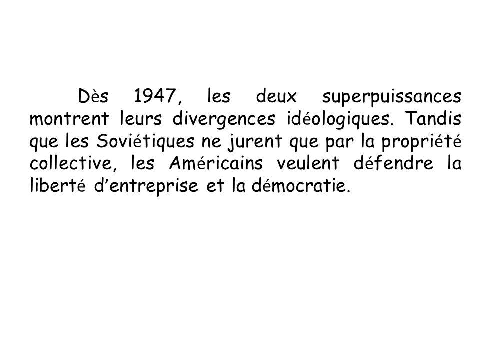 D è s 1947, les deux superpuissances montrent leurs divergences id é ologiques. Tandis que les Sovi é tiques ne jurent que par la propri é t é collect