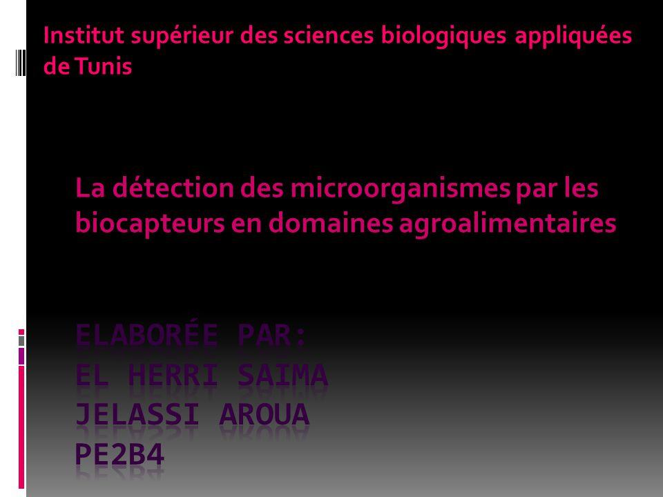 La détection des microorganismes par les biocapteurs en domaines agroalimentaires Institut supérieur des sciences biologiques appliquées de Tunis