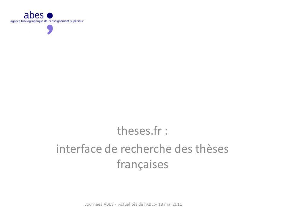 theses.fr : interface de recherche des thèses françaises Journées ABES - Actualités de l'ABES- 18 mai 2011