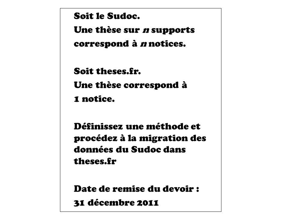 Soit le Sudoc. Une thèse sur n supports correspond à n notices.