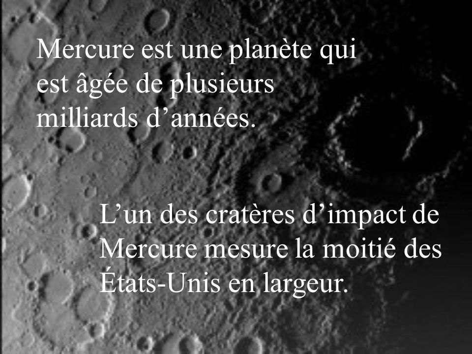 Mercure est la planète qui ressemble le plus à notre Lune. Le noyau de Mercure est plus gros que la Lune.