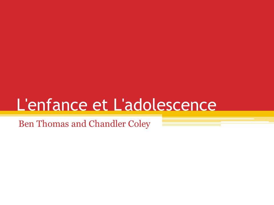 L enfance et L adolescence Ben Thomas and Chandler Coley