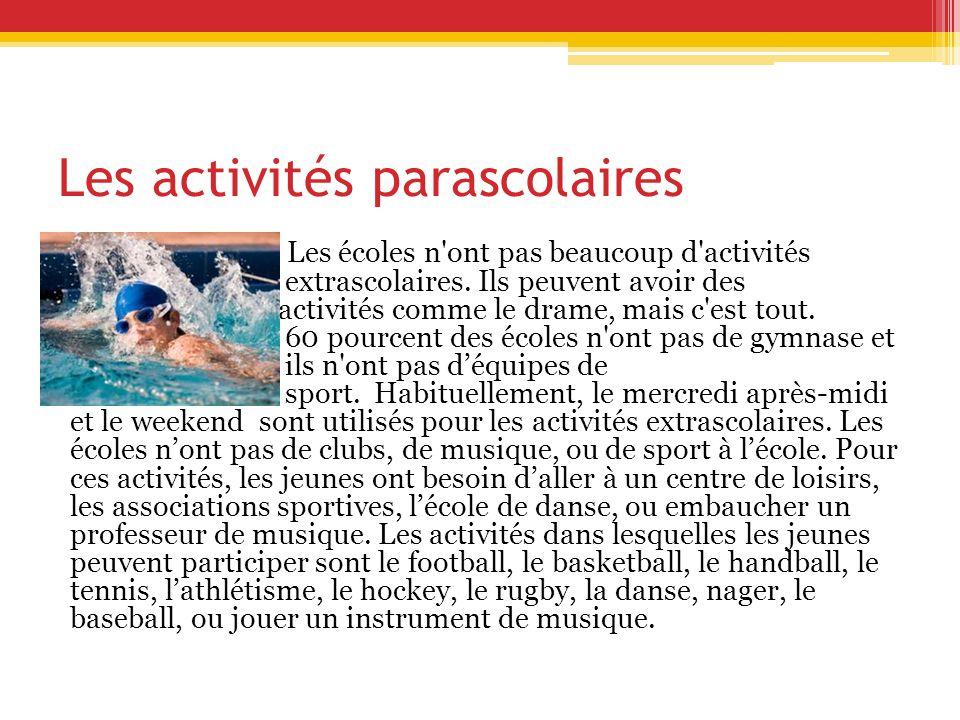 Les activités parascolaires Les écoles n ont pas beaucoup d activités extrascolaires.