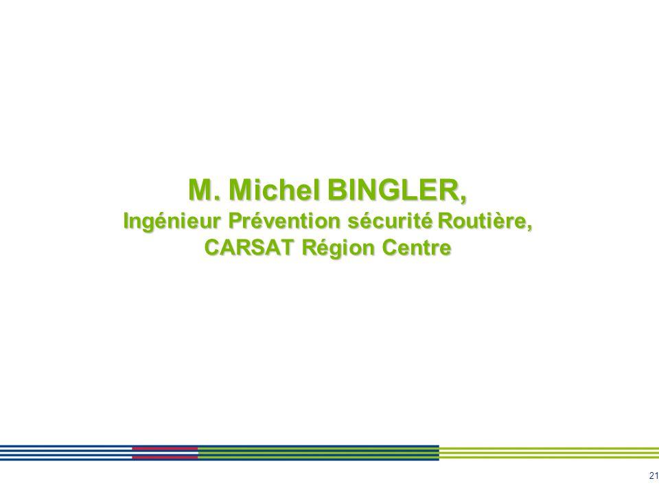 21 M. Michel BINGLER, Ingénieur Prévention sécurité Routière, CARSAT Région Centre
