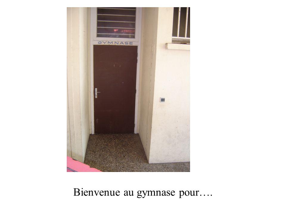 Bienvenue au gymnase pour….