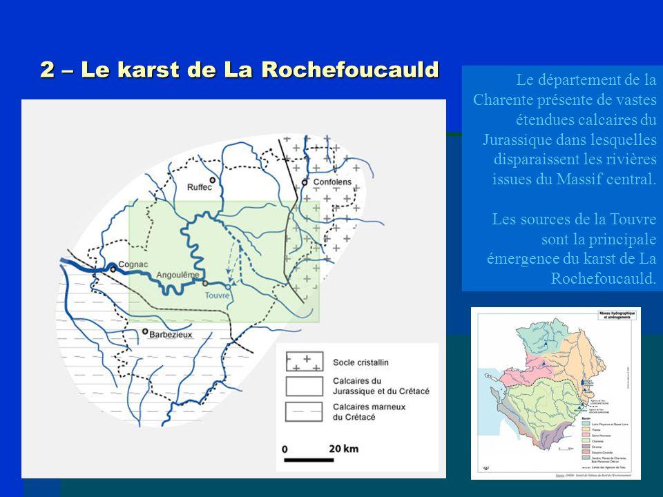 2 – Le karst de La Rochefoucauld Le département de la Charente présente de vastes étendues calcaires du Jurassique dans lesquelles disparaissent les r